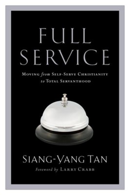 Full Service: Moving from Self-Serve Christianity to Total Servanthood - eBook  -     By: Siang-Yang Tan