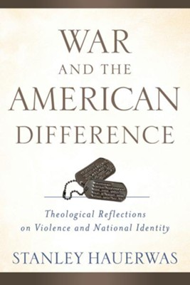 War and the American Difference: Theological Reflections on Violence and National Identity - eBook  -     By: Stanley Hauerwas