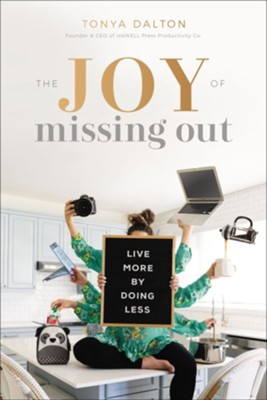 The Joy of Missing Out: Live More By Doing Less  -     By: Tonya Dalton