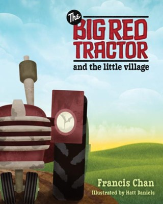 The Big Red Tractor and the Little Village - eBook  -     By: Francis Chan