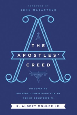 The Apostles' Creed: Discovering Authentic Christianity in an Age of Counterfeits  -     By: R. Albert Mohler Jr.