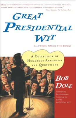 Great Presidential Wit   -     By: Bob Dole