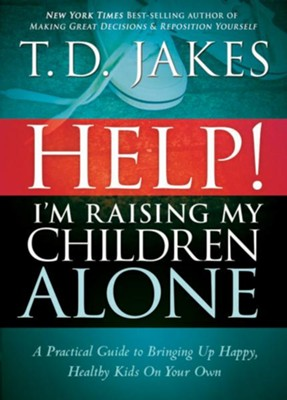Help I'm Raising My Children-Rev.: A guide for single parents and those who sometimes feel they are single - eBook  -     By: T.D. Jakes