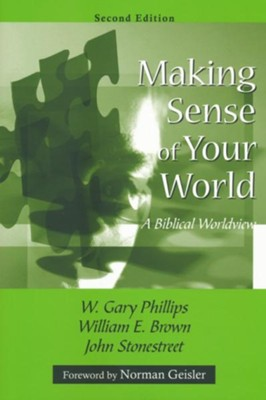 Making Sense of Your World: a Biblical Worldview, 2nd edition  -     By: W. Gary Phillips, William E. Brown