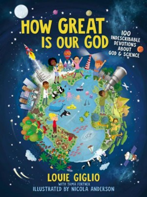 How Great Is Our God: 100 Indescribable Devotions About God and Science  -     By: Louie Giglio     Illustrated By: Nicola Anderson