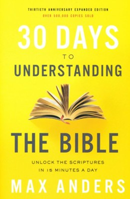 30 Days to Understanding the Bible, 30th Anniversary  -     By: Max Anders