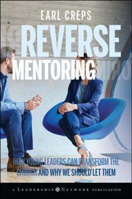 Reverse Mentoring: How Young Leaders Can Transform the Church and Why We Should Let Them - eBook  -     By: Earl Creps
