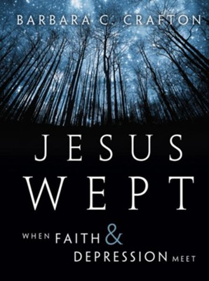 Jesus Wept: When Faith and Depression Meet - eBook  -     By: Barbara C. Crafton