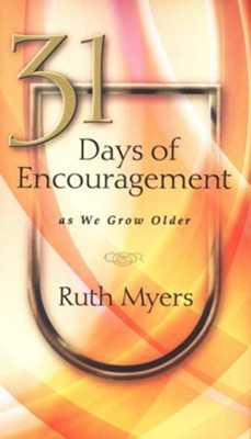 31 Days of Encouragement As We Grow Older  -     By: Ruth Myers