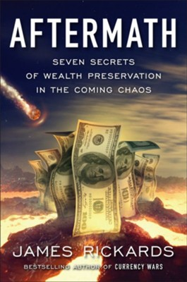 Aftermath: Seven Secrets of Wealth Preservation in the Coming Chaos  -     By: James Rickards