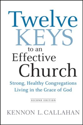 Twelve Keys to an Effective Church: Strong, Healthy Congregations Living in the Grace of God - eBook  -     By: Kennon L. Callahan
