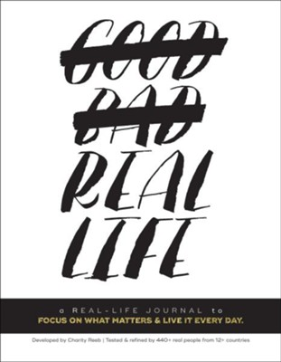 Real Life: A Real Life Journal to Focus on What Matters & Live It Every Day  -     By: Charity Reeb