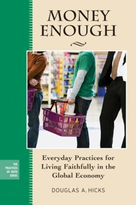 Money Enough: Everyday Practices for Living Faithfully in the Global Economy - eBook  -     By: Douglas A. Hicks