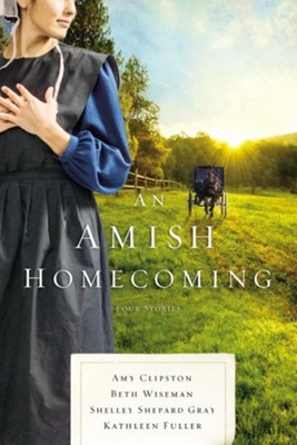 An Amish Homecoming  -     By: Beth Wiseman, Amy Clipston, Shelley Shepard Gray, Kathleen Fuller