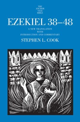 Ezekiel 38-48: A New Translation with Introduction and Commentary  -     By: Stephen L. Cook