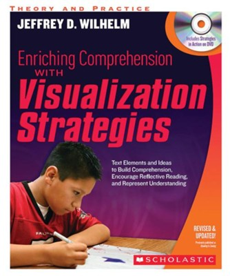 Enriching Comprehension With Visualization Strategies: Text Elements and Ideas to Build Comprehension, Encourage Reflective Reading, and Represent Understanding  -     By: Jeffrey Wilhelm