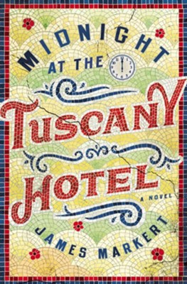 Midnight at the Tuscany Hotel  -     By: James Markert