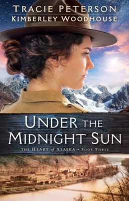 Under the Midnight Sun #3  -     By: Tracie Peterson, Kimberley Woodhouse