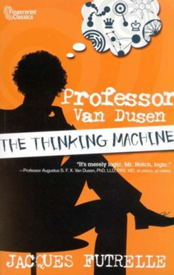 Professor Van Dusen: The Thinking Machine   -     By: Jacques Futrelle