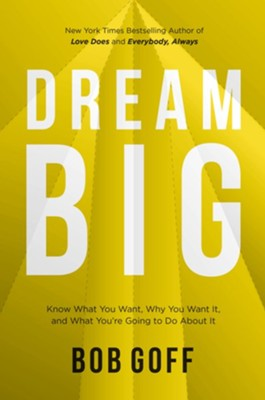 Dream Big  -     By: Bob Goff