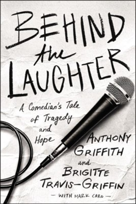 Behind the Laughter  -     By: Anthony Griffith, Brigitte Travis-Griffin, Mark Caro