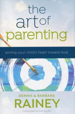 The Art of Parenting - By: Dennis Rainey, Barbara Rainey, Dave Boehi