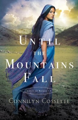 Until the Mountains Fall, #3  -     By: Connilyn Cossette
