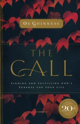 The Call: Finding and Fulfilling God's Purpose For Your Life  -     By: Os Guinness