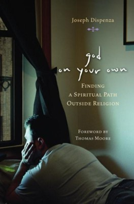 God on Your Own: Finding A Spiritual Path Outside Religion - eBook  -     By: Joseph Dispenza