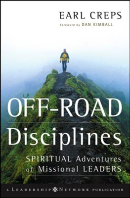 Off-Road Disciplines: Spiritual Adventures of Missional Leaders - eBook  -     By: Earl Creps
