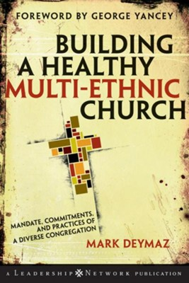 Building a Healthy Multi-ethnic Church: Mandate, Commitments and Practices of a Diverse Congregation - eBook  -     By: Mark DeYmaz