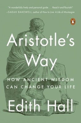 Aristotle's Way: How Ancient Wisdom Can Change Your Life  -     By: Edith Hall