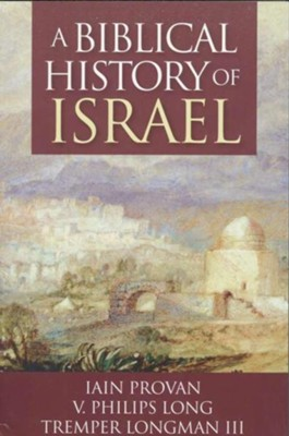 A Biblical History of Israel  -     By: Iain Provan, V. Philips Long, Tremper Longman III