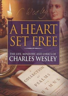 A Heart Set Free: The Life, Ministry, and Lyrics  of Charles Wesley, DVD   -