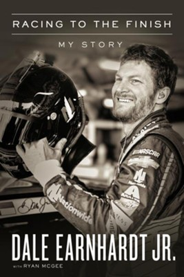 Racing to the Finish  -     By: Dale Earnhardt Jr.