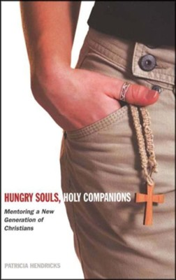 Hungry Souls, Holy Companions: Mentoring a New Generation of Christians  -     By: Patricia Hendricks
