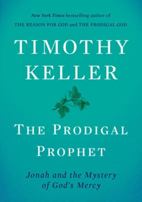 The Prodigal Prophet: Jonah and the Mystery of God's Mercy  -     By: Timothy Keller