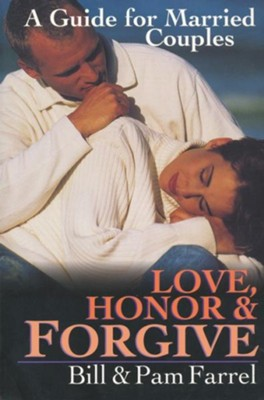 Love, Honor, & Forgive: A Guide for Married Couples   -     By: Bill Farrel, Pam Farrel