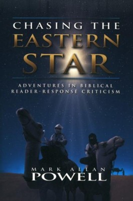 Chasing the Eastern Star: Adventures in Biblical Reader Response Criticism  -     By: Mark Allan Powell
