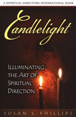 Candlelight: Illuminating the Art of Spiritual Direction  -     By: Susan Phillips