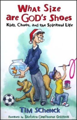 What Size are God's Shoes: Kids, Chaos, and the Spiritual Life  -     By: Tim Schenck