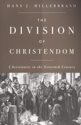 The Division of Christendom: Christianity in the Sixteenth Century  -     By: Hans J. Hillerbrand