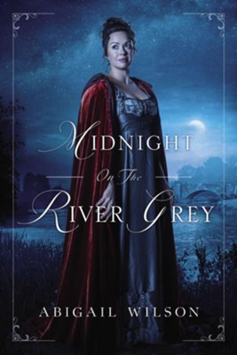 Midnight on the River Grey  -     By: Abigail Wilson