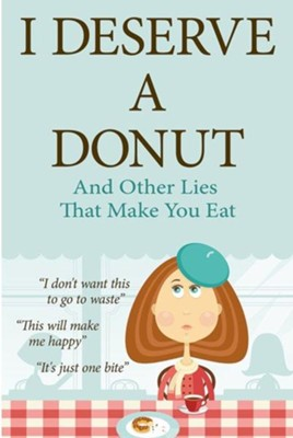 I Deserve a Donut (and Other Lies That Make You Eat): A Christian Weight Loss Resource  -     By: Barb Raveling