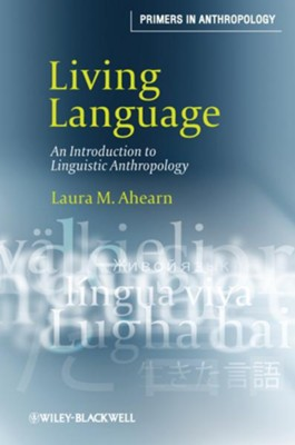 Living Language: An Introduction to Linguistic Anthropology - eBook  -     By: Laura M. Ahearn