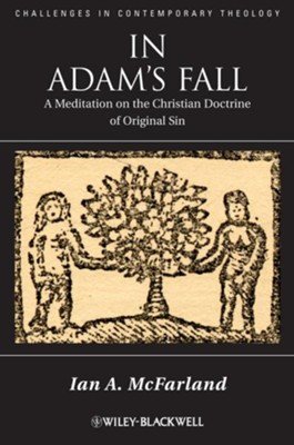 In Adam's Fall: A Meditation on the Christian Doctrine of Original Sin - eBook  -     By: Ian A. McFarland