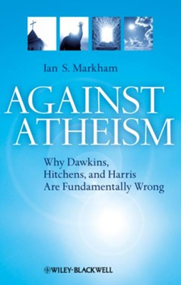 Against Atheism: Why Dawkins, Hitchens, and Harris Are Fundamentally Wrong - eBook  -     By: Ian S. Markham