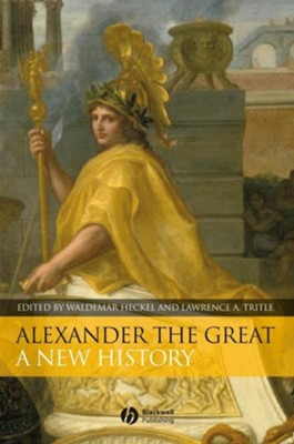 Alexander the Great: A New History - eBook  -     Edited By: Waldemar Heckel, Lawrence A. Tritle     By: Waldemar Heckel(Eds.) & Lawrence A. Tritle(Eds.)