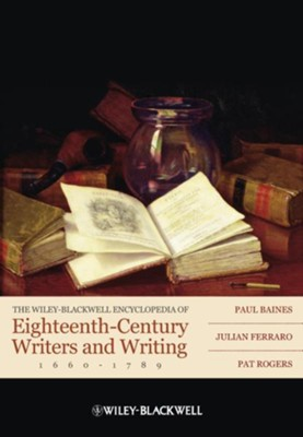 The Wiley-Blackwell Encyclopedia of Eighteenth-Century Writers and Writing 1660 - 1789 - eBook  -     By: Paul Baines, Julian Ferraro, Pat Rogers
