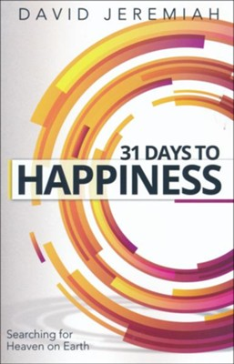 31 Days to Happiness: Searching for Heaven on Earth   -     By: David Jeremiah